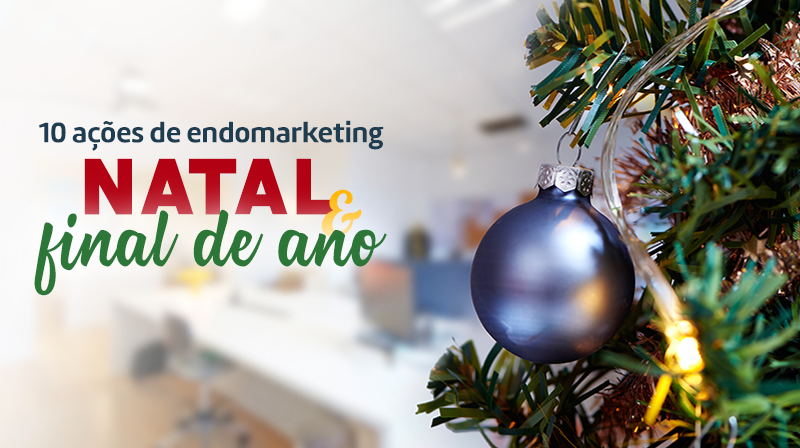 10 Ações de Endomarketing para o final de ano e natal nas empresas