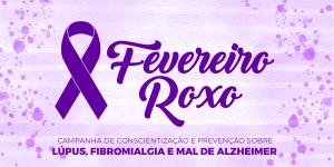 Tudo sobre Fevereiro Roxo: Lúpus, Alzheimer e Fibromialgia