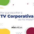 TV Corporativa Pix Mídia