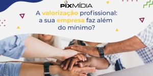 Valorização Profissional Pix Mídia Dica Blog