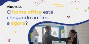 O Fim do Home Office Capa Pix Mídia Blog